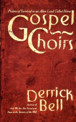 Gospel Choirs - Psalms Of Survival In An Alien Land Called Home (Paperback): Derrick Bell