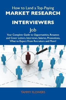 How to Land a Top-Paying Market Research Interviewers Job: Your Complete Guide to Opportunities, Resumes and Cover Letters,...