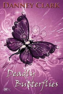 Deadly Butterflies (Paperback): Danney Clark