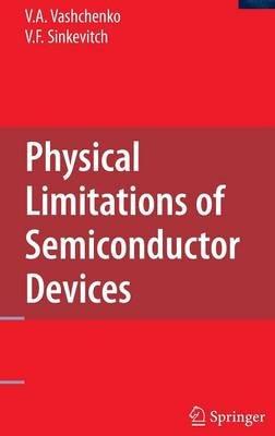 Physical Limitations of Semiconductor Devices (Hardcover): Vladislav A. Vashchenko, V.F. Sinkevitch