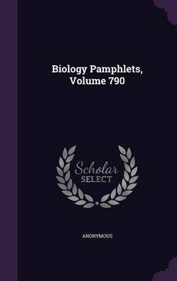 Biology Pamphlets, Volume 790 (Hardcover): Anonymous