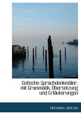 Gotische Sprachdenkmaler, Mit Grammatik, Ubersetzung Und Erlauterungen (English, German, Hardcover): Hermann Jantzen