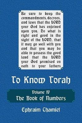 To Know Torah - The Book of Numbers - To Understand the Weekly Parasha. Modern Reading in the Peshat of the Torah and Its Ideas...