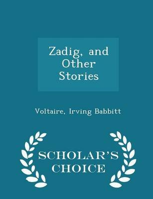Zadig, and Other Stories - Scholar's Choice Edition (Paperback): Voltaire Irving Babbitt