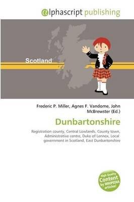 Dunbartonshire (Paperback): Frederic P. Miller, Agnes F. Vandome, John McBrewster