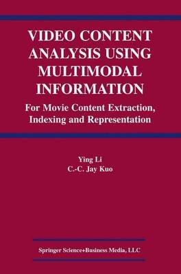 Video Content Analysis Using Multimodal Information (Paperback): Ying Li, C.-C.Jay Kuo