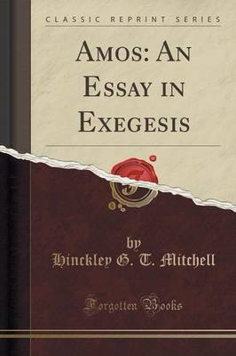 Amos - An Essay in Exegesis (Classic Reprint) (Paperback): Hinckley G. T. Mitchell