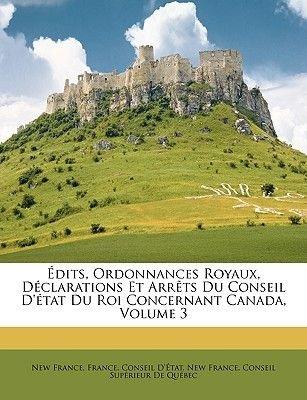 Edits, Ordonnances Royaux, Declarations Et Arrets Du Conseil D'Etat Du Roi Concernant Canada, Volume 3 (French,...