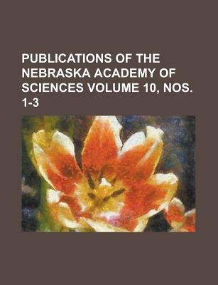 Publications of the Nebraska Academy of Sciences Volume 10, Nos. 1-3 (Paperback): United States General Accounting Office,...