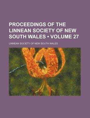 Proceedings of the Linnean Society of New South Wales (Volume 27) (Paperback): Linnean Society of New South Wales