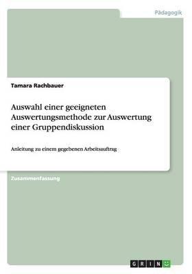 Auswahl Einer Geeigneten Auswertungsmethode Zur Auswertung Einer Gruppendiskussion (German, Paperback): Tamara Rachbauer