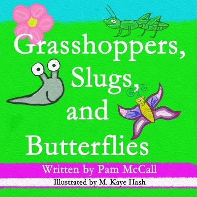 Grasshoppers, Slugs, and Butterflies (Paperback): Pam McCall