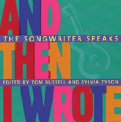 And Then I Wrote - The Songwriter Speaks (Paperback): Tom Russell, Sylvia Tyson