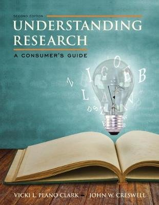 Understanding Research - A Consumer's Guide (Hardcover): Vicki L Plano Clark