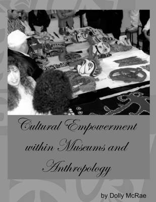 Cultural Empowerment Within Museums and Anthropology (Electronic book text): Dolly McRae