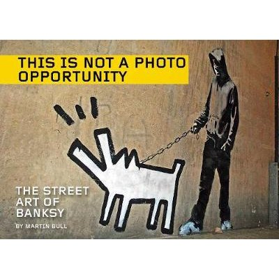 This Is Not A Photo Opportunity - The Street Art of Banksy (Electronic book text): Martin Bull