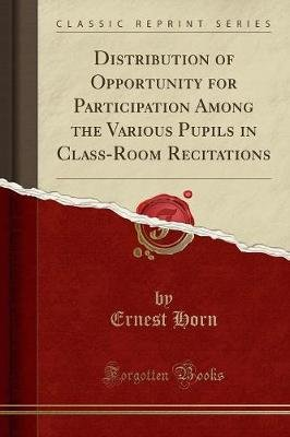 Distribution of Opportunity for Participation Among the Various Pupils in Class-Room Recitations (Classic Reprint) (Paperback):...