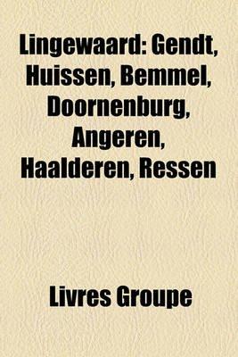 Lingewaard - Gendt, Huissen, Bemmel, Doornenburg, Angeren, Haalderen, Ressen (French, Paperback): Livres Groupe