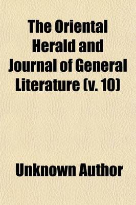 Oriental Herald and Journal of General Literature (Volume 10) (Paperback): unknownauthor, Books Group
