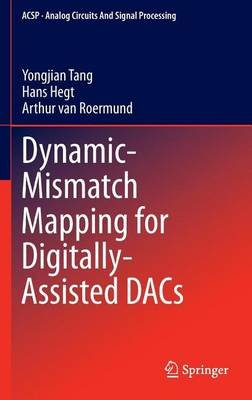 Dynamic-Mismatch Mapping for Digitally-Assisted Dacs (Electronic book text): Yongjian Tang, Hans Hegt, Arthur Van Roermund
