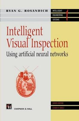 Intelligent Visual Inspection - Using Artifical Neural Networks (Hardcover, 1996): R. Rosandich, Cihan H. Dagli