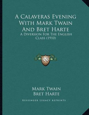 A Calaveras Evening with Mark Twain and Bret Harte - A Diversion for the English Class (1910) (Paperback): Mark Twain, Bret...