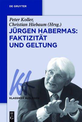 Jurgen Habermas: Faktizitat Und Geltung (German, Electronic book text): Peter Koller, Christian Hiebaum