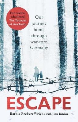 Escape - Our journey home through war-torn Germany (Paperback): Barbie Probert-Wright