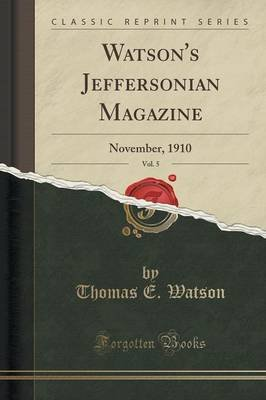 Watson's Jeffersonian Magazine, Vol. 5 - November, 1910 (Classic Reprint) (Paperback): Thomas E. Watson
