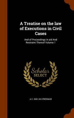 A Treatise on the Law of Executions in Civil Cases - And of Proceedings in Aid and Restraint Thereof Volume 1 (Hardcover): A....