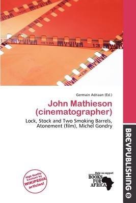John Mathieson (Cinematographer) (Paperback): Germain Adriaan