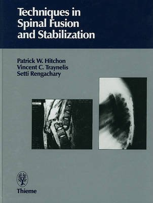 Techniques in Spinal Fusion and Stabilization (Hardcover): Patrick W. Hitchon, Vincent C. Traynelis, Setti S Renchary