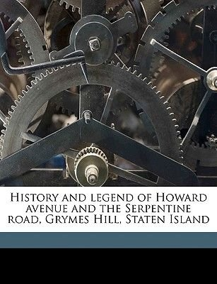 History and Legend of Howard Avenue and the Serpentine Road, Grymes Hill, Staten Island (Paperback): C G 1859-1931 Hine