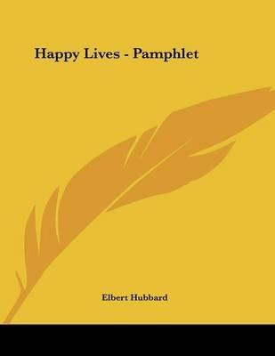 Happy Lives - Pamphlet (Paperback): Elbert Hubbard