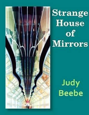 Strange House of Mirrors (Electronic book text): Judy Beebe