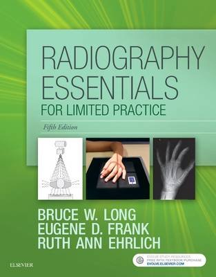 Radiography Essentials for Limited Practice (Paperback, 5th Revised edition): Bruce W. Long, Eugene D. Frank, Ruth Ann Ehrlich