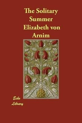 The Solitary Summer (Paperback): Elizabeth Von Arnim