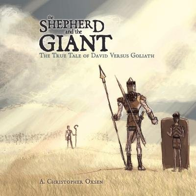 The Shepherd and the Giant - The True Tale of David Versus Goliath (Paperback): A. Christopher Oxsen