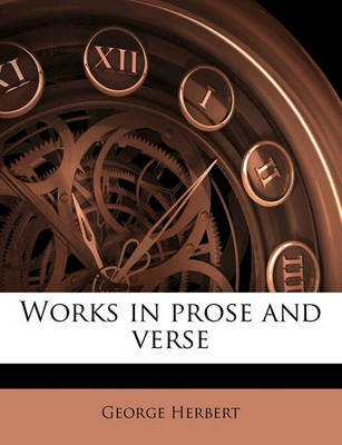 Works in Prose and Verse (Paperback): George Herbert