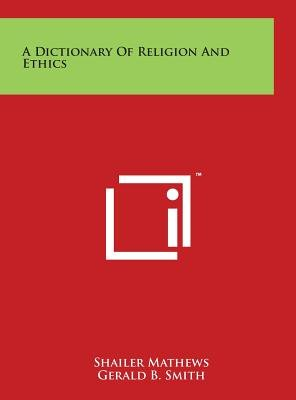 A Dictionary of Religion and Ethics (Hardcover): Shailer Mathews, Gerald B. Smith