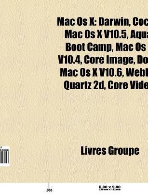 Mac OS X - Darwin, Cocoa, Mac OS X V10 5, Aqua, Bootcamp, Mac OS X