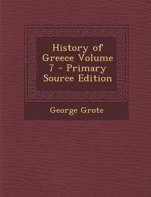 History of Greece Volume 7 (Paperback, Primary Source): George Grote