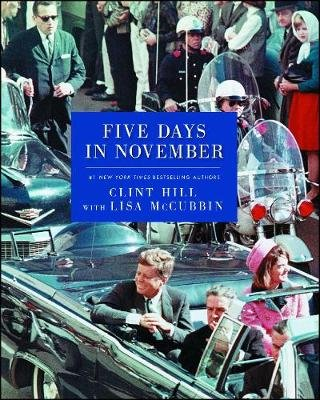 Five Days in November (Paperback): Clint Hill, Lisa McCubbin