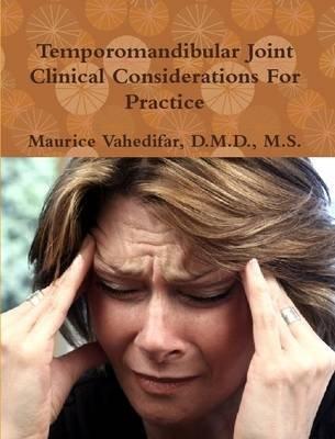 Temporomandibular Joint Clinical Considerations for Practice (Paperback): D.M.D., M.S., Maurice . Vahedifar