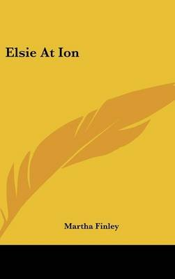 Elsie at Ion (Hardcover): Martha Finley