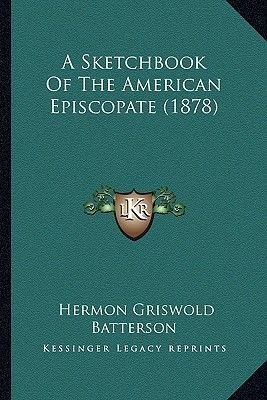 A Sketchbook of the American Episcopate (1878) (Paperback): Hermon Griswold Batterson