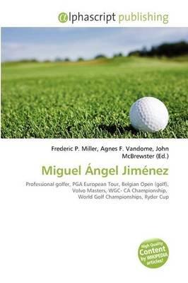 Miguel Ngel Jim Nez (Paperback): Frederic P. Miller, Agnes F. Vandome, John McBrewster