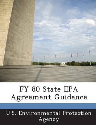 Fy 80 State EPA Agreement Guidance (Paperback): U.S. Environmental Protection Agency