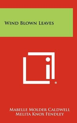 Wind Blown Leaves (Hardcover): Mabelle Molder Caldwell