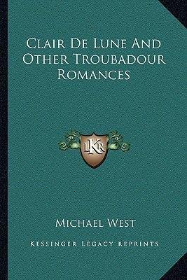 Clair de Lune and Other Troubadour Romances (Paperback): Michael West